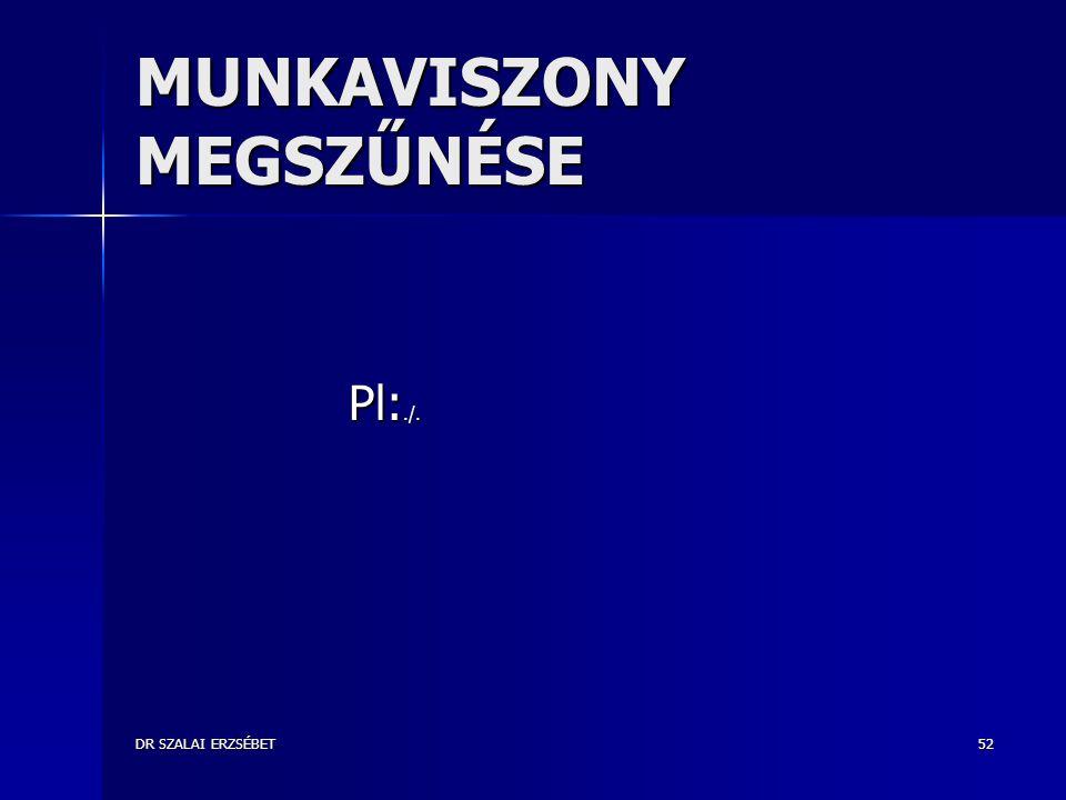 DR SZALAI ERZSÉBET52 MUNKAVISZONY MEGSZŰNÉSE Pl:./.