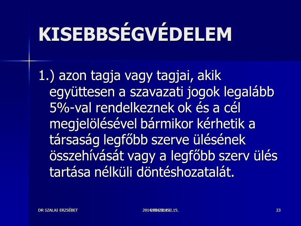 2014.III.2014.II.15.DR SZALAI ERZSÉBET2014.II.15.23 KISEBBSÉGVÉDELEM 1.) azon tagja vagy tagjai, akik együttesen a szavazati jogok legalább 5%-val ren