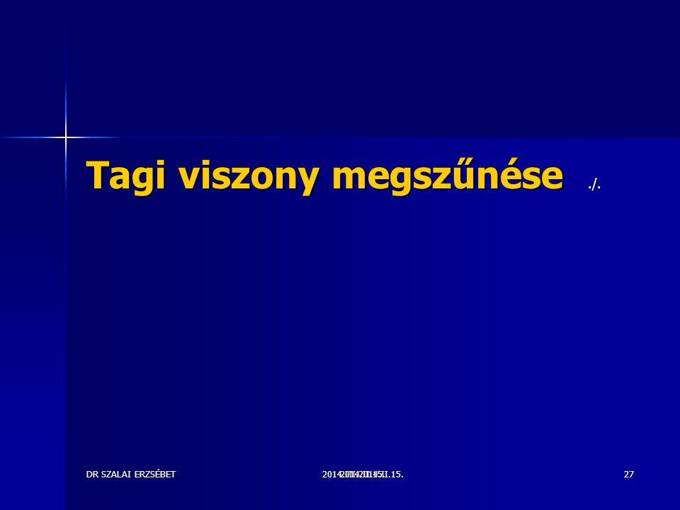 2014.III.2014.II.15.DR SZALAI ERZSÉBET2014.II.15.27 Tagi viszony megszűnése./.