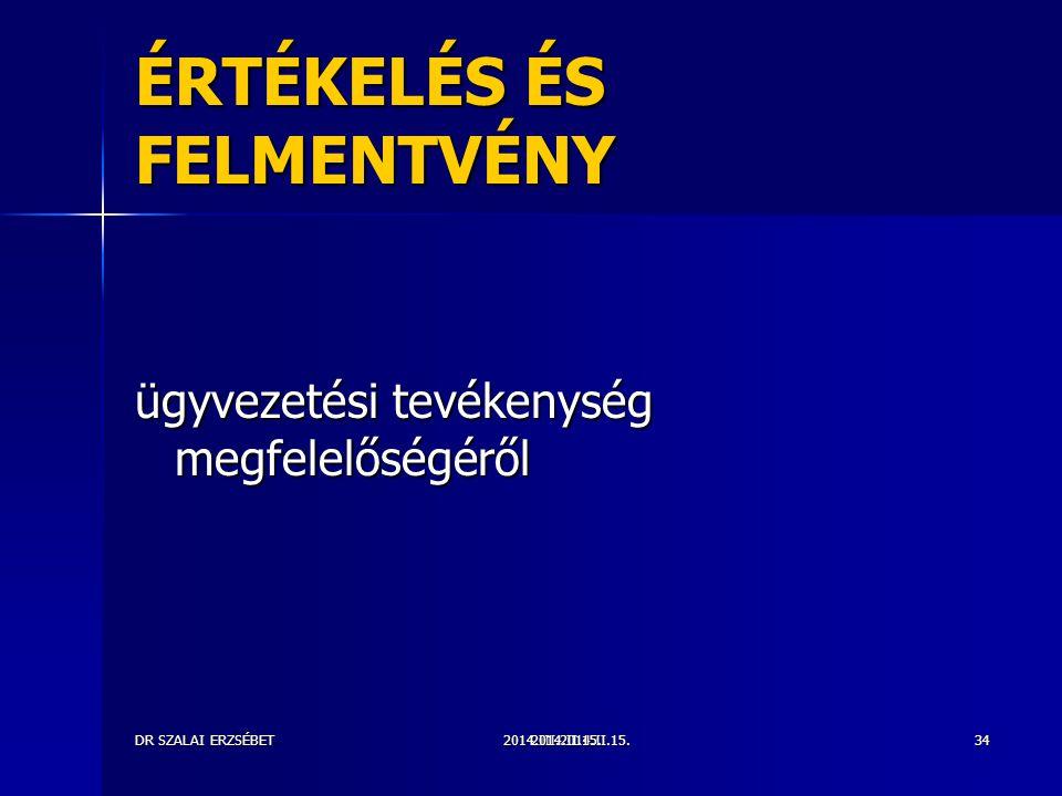 2014.III.2014.II.15.DR SZALAI ERZSÉBET2014.II.15.34 ÉRTÉKELÉS ÉS FELMENTVÉNY ügyvezetési tevékenység megfelelőségéről