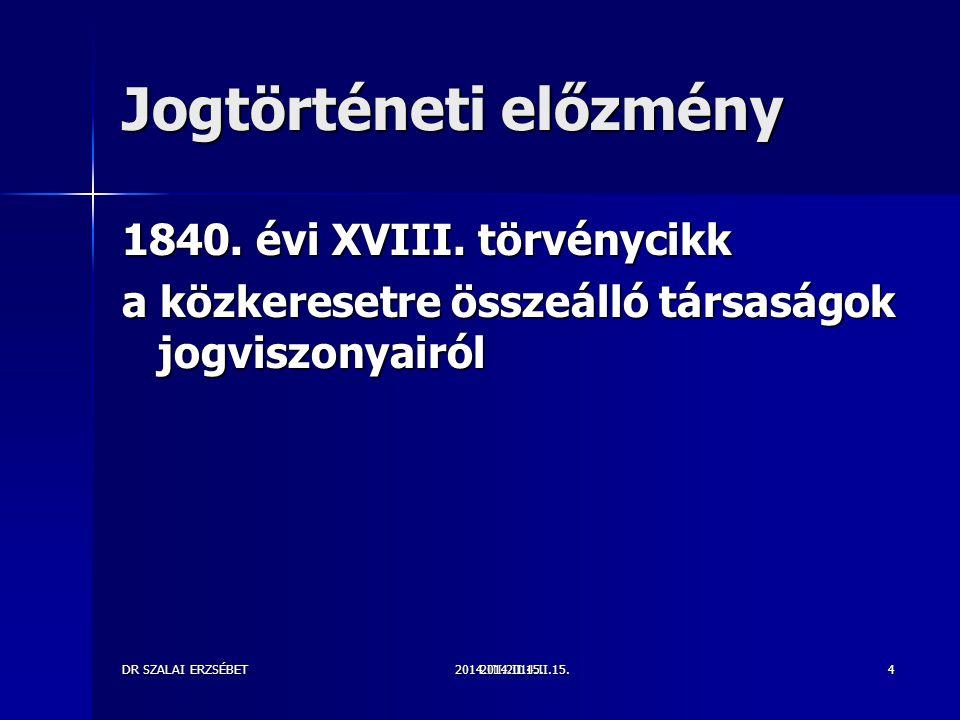 2014.III.2014.II.15.DR SZALAI ERZSÉBET2014.II.15.4 Jogtörténeti előzmény 1840. évi XVIII. törvénycikk a közkeresetre összeálló társaságok jogviszonyai