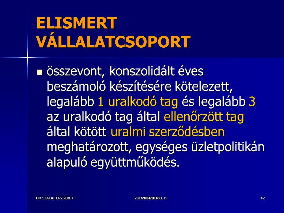 2014.III.2014.II.15.DR SZALAI ERZSÉBET2014.II.15.42 ELISMERT VÁLLALATCSOPORT összevont, konszolidált éves beszámoló készítésére kötelezett, legalább 1 uralkodó tag és legalább 3 az uralkodó tag által ellenőrzött tag által kötött uralmi szerződésben meghatározott, egységes üzletpolitikán alapuló együttműködés.
