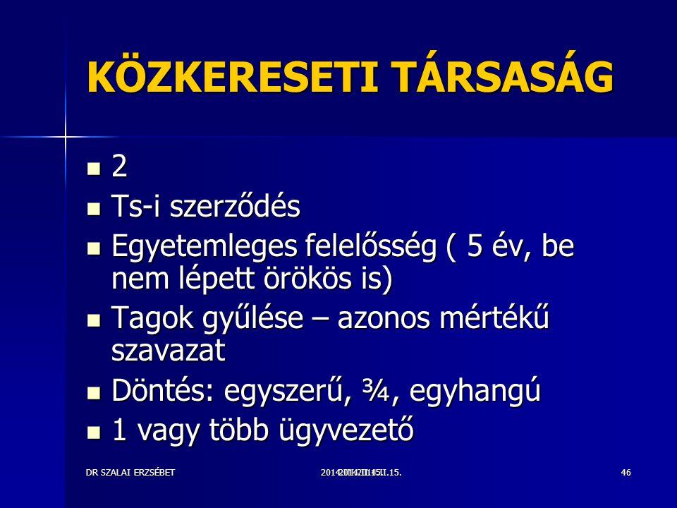 2014.III.2014.II.15.DR SZALAI ERZSÉBET2014.II.15.46 KÖZKERESETI TÁRSASÁG 2 Ts-i szerződés Ts-i szerződés Egyetemleges felelősség ( 5 év, be nem lépett