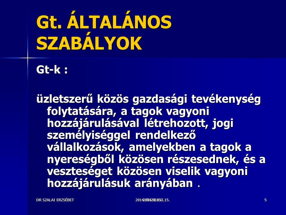 2014.III.2014.II.15.DR SZALAI ERZSÉBET2014.II.15.5 Gt. ÁLTALÁNOS SZABÁLYOK Gt-k : üzletszerű közös gazdasági tevékenység folytatására, a tagok vagyoni