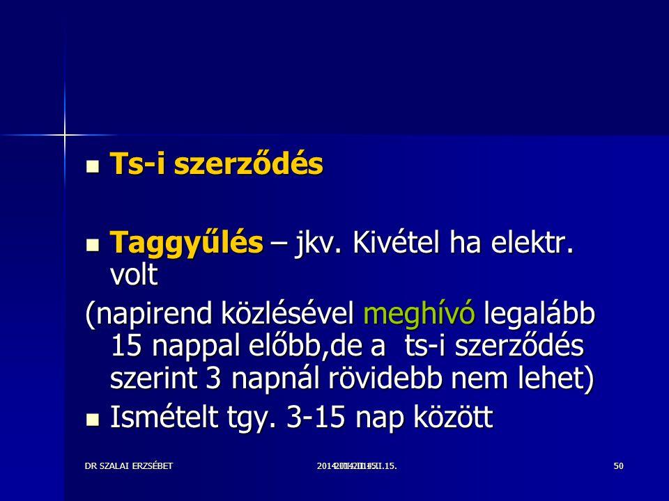 2014.III.2014.II.15.DR SZALAI ERZSÉBET2014.II.15.50 Ts-i szerződés Ts-i szerződés Taggyűlés – jkv. Kivétel ha elektr. volt Taggyűlés – jkv. Kivétel ha