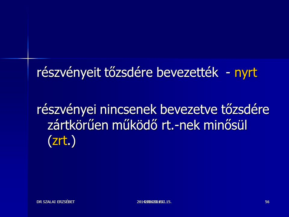 2014.III.2014.II.15.DR SZALAI ERZSÉBET2014.II.15.56 részvényeit tőzsdére bevezették - nyrt részvényei nincsenek bevezetve tőzsdére zártkörűen működő rt.-nek minősül (zrt.)