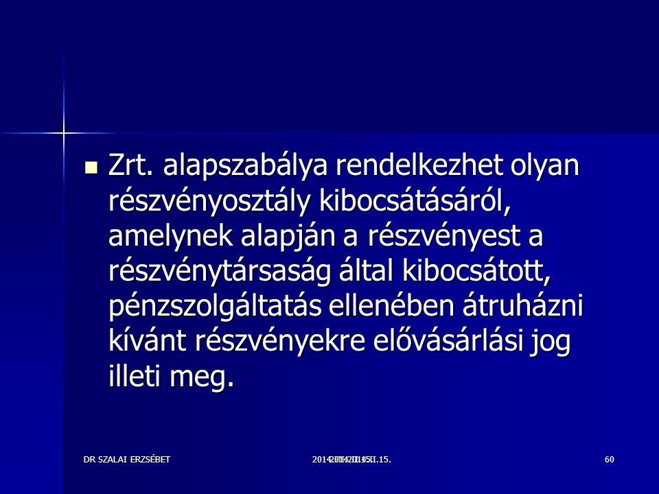 2014.III.2014.II.15.DR SZALAI ERZSÉBET2014.II.15.60 Zrt. alapszabálya rendelkezhet olyan részvényosztály kibocsátásáról, amelynek alapján a részvényes