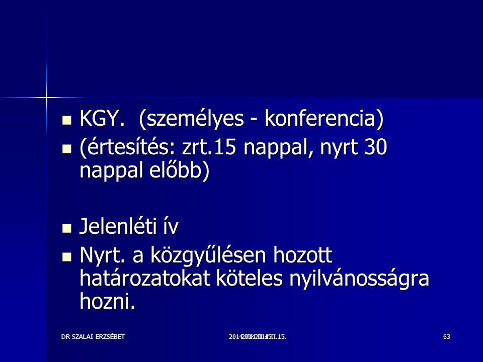2014.III.2014.II.15.DR SZALAI ERZSÉBET2014.II.15.63 KGY. (személyes - konferencia) KGY. (személyes - konferencia) (értesítés: zrt.15 nappal, nyrt 30 n