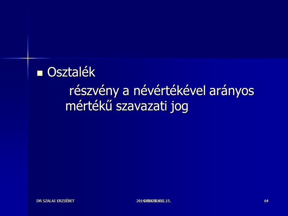 2014.III.2014.II.15.DR SZALAI ERZSÉBET2014.II.15.64 Osztalék Osztalék részvény a névértékével arányos mértékű szavazati jog részvény a névértékével arányos mértékű szavazati jog