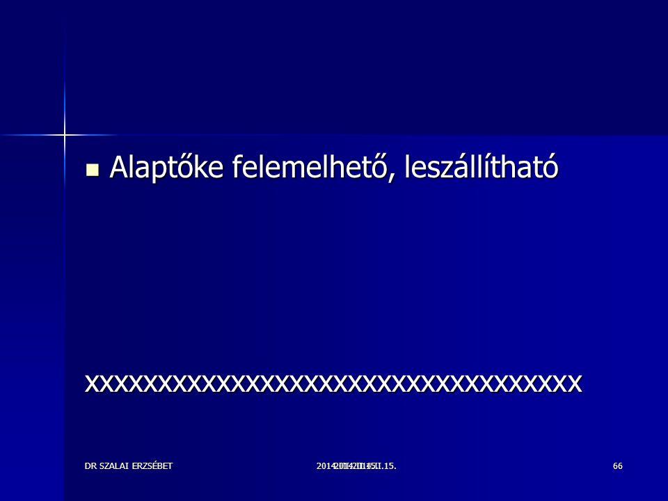 2014.III.2014.II.15.DR SZALAI ERZSÉBET2014.II.15.66 Alaptőke felemelhető, leszállítható Alaptőke felemelhető, leszállíthatóxxxxxxxxxxxxxxxxxxxxxxxxxxxxxxxxxx