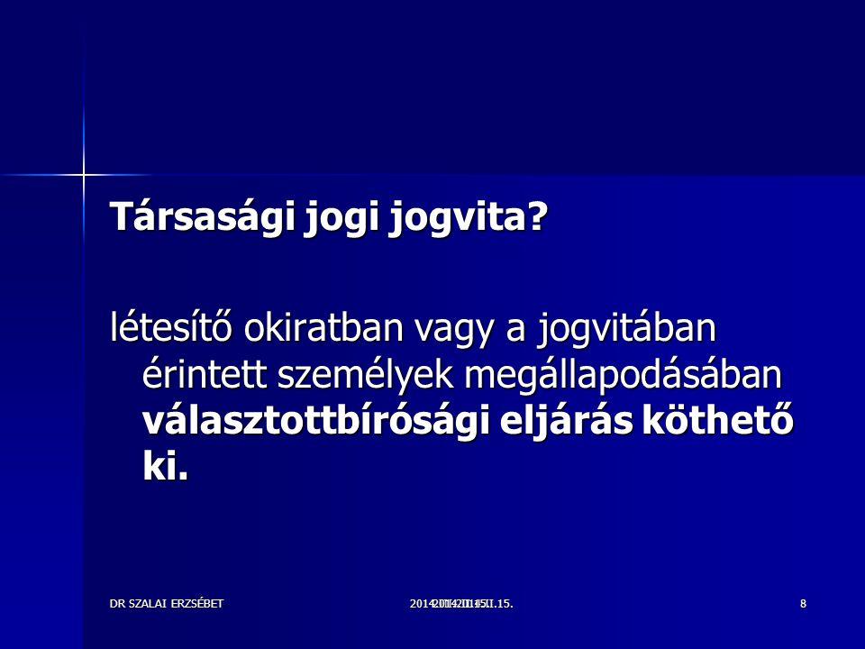 2014.III.2014.II.15.DR SZALAI ERZSÉBET2014.II.15.8 Társasági jogi jogvita? létesítő okiratban vagy a jogvitában érintett személyek megállapodásában vá
