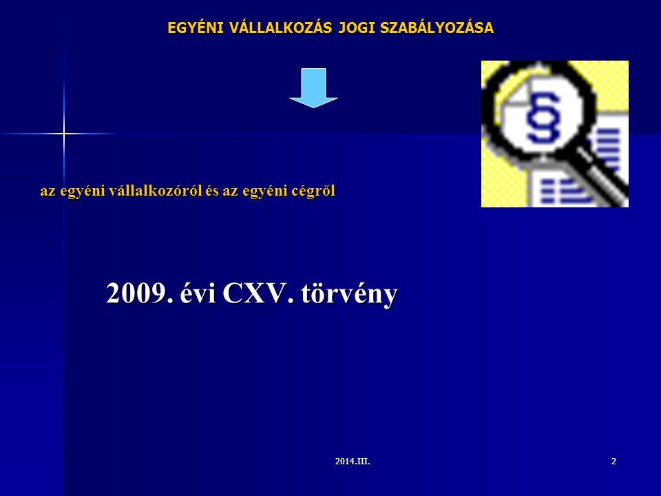 2014.III.2 EGYÉNI VÁLLALKOZÁS JOGI SZABÁLYOZÁSA az egyéni vállalkozóról és az egyéni cégről 2009. évi CXV. törvény