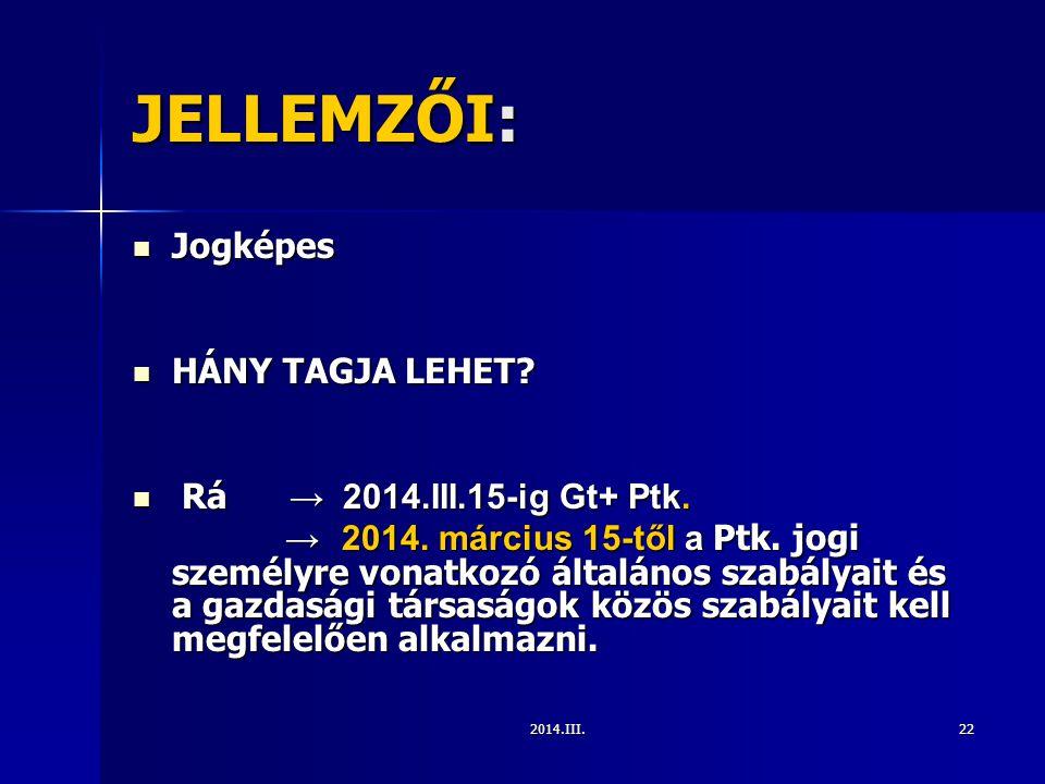 2014.III.22 JELLEMZŐI: Jogképes Jogképes HÁNY TAGJA LEHET? HÁNY TAGJA LEHET? Rá → 2014.III.15-ig Gt+ Ptk. Rá → 2014.III.15-ig Gt+ Ptk. → 2014. március