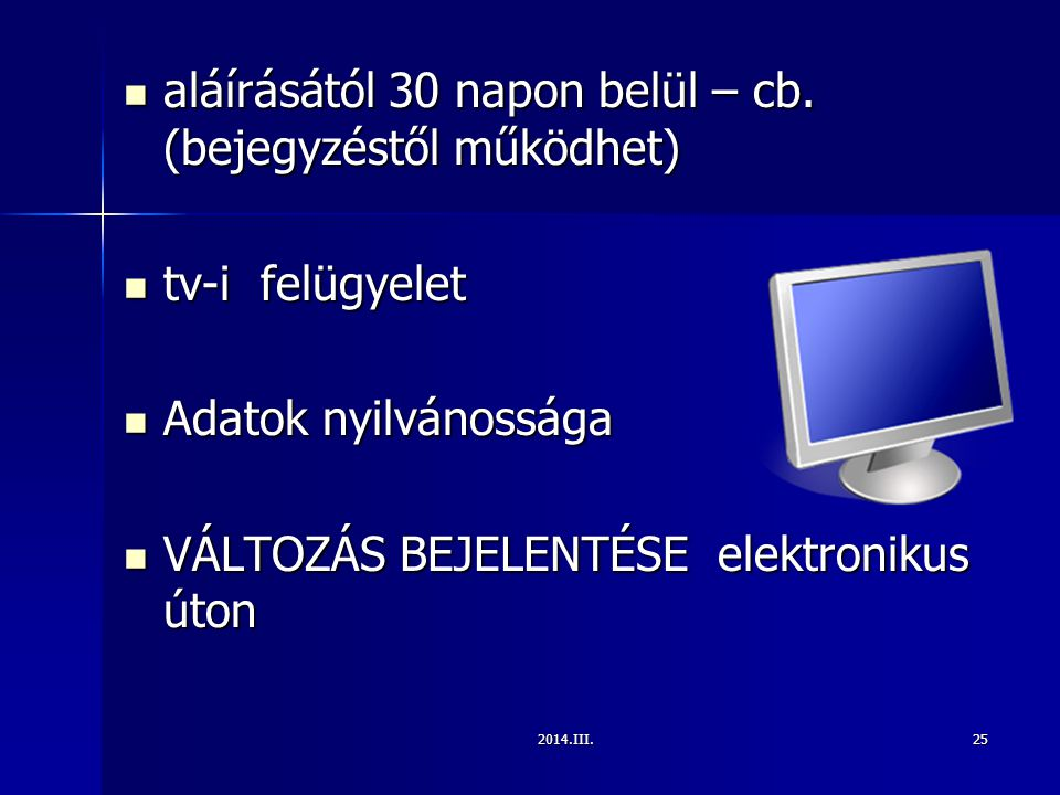 2014.III.25 aláírásától 30 napon belül – cb. (bejegyzéstől működhet) aláírásától 30 napon belül – cb. (bejegyzéstől működhet) tv-i felügyelet tv-i fel