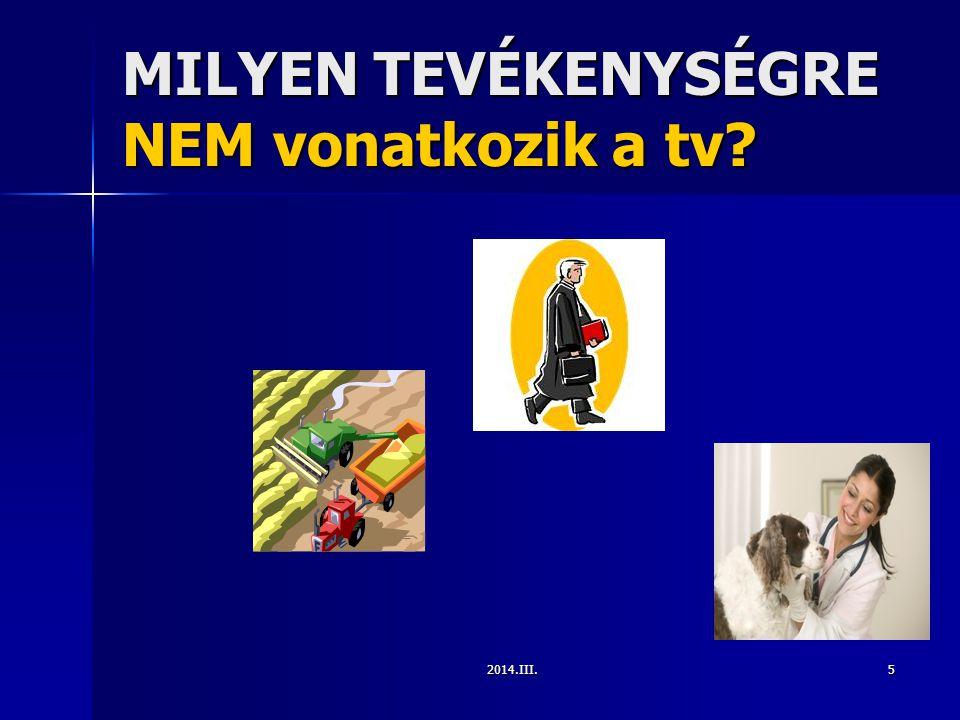 2014.III.5 MILYEN TEVÉKENYSÉGRE NEM vonatkozik a tv?