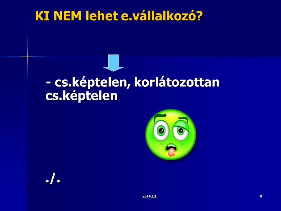 2014.III.9 KI NEM lehet e.vállalkozó? - cs.képtelen, korlátozottan cs.képtelen - cs.képtelen, korlátozottan cs.képtelen./.