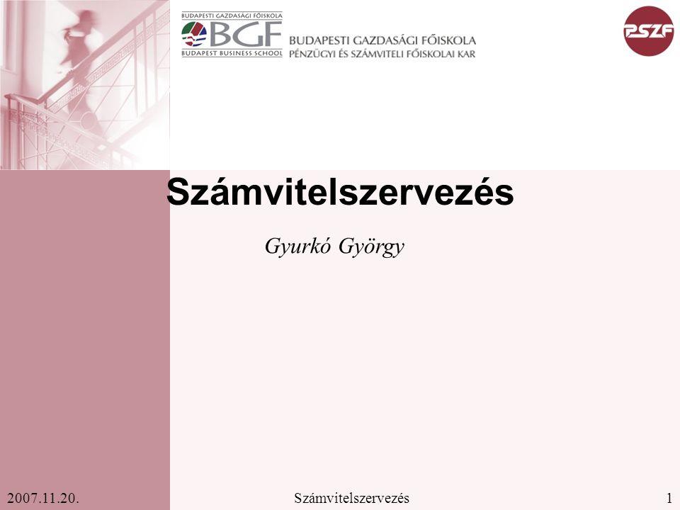 1Számvitelszervezés2007.11.20. Számvitelszervezés Gyurkó György