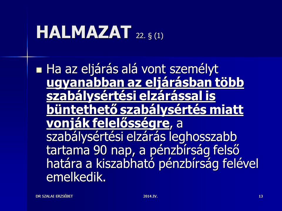 2014.IV.DR SZALAI ERZSÉBET13 HALMAZAT 22. § (1) Ha az eljárás alá vont személyt ugyanabban az eljárásban több szabálysértési elzárással is büntethető