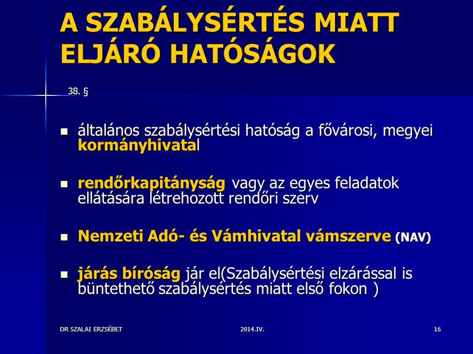2014.IV.DR SZALAI ERZSÉBET16 A SZABÁLYSÉRTÉS MIATT ELJÁRÓ HATÓSÁGOK 38. § általános szabálysértési hatóság a fővárosi, megyei kormányhivatal általános