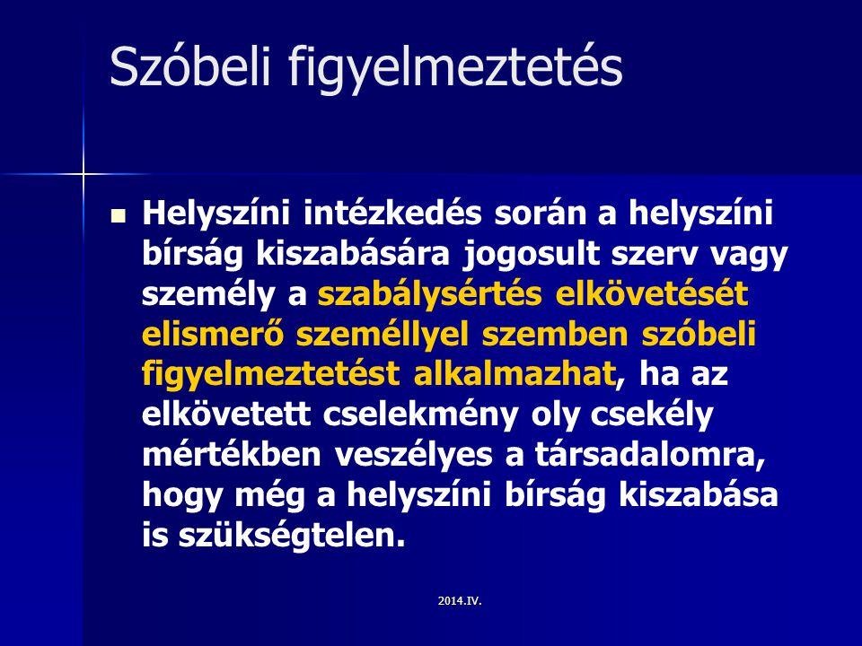 2014.IV. Szóbeli figyelmeztetés Helyszíni intézkedés során a helyszíni bírság kiszabására jogosult szerv vagy személy a szabálysértés elkövetését elis