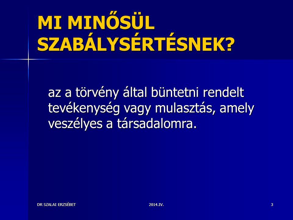 2014.IV.DR SZALAI ERZSÉBET3 MI MINŐSÜL SZABÁLYSÉRTÉSNEK? az a törvény által büntetni rendelt tevékenység vagy mulasztás, amely veszélyes a társadalomr