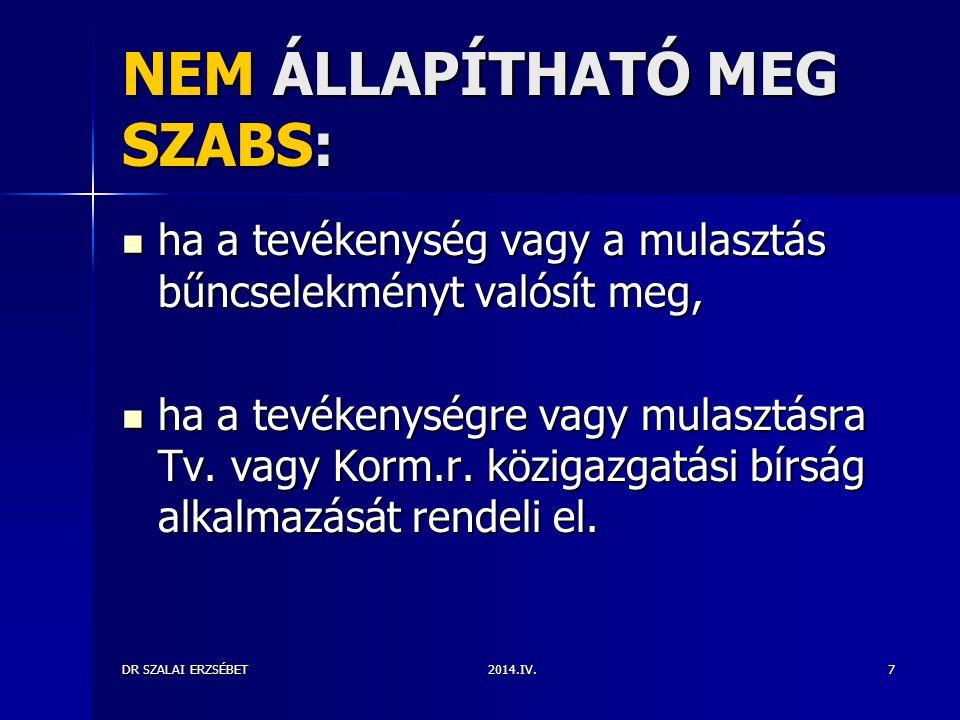 2014.IV.DR SZALAI ERZSÉBET7 NEM ÁLLAPÍTHATÓ MEG SZABS: ha a tevékenység vagy a mulasztás bűncselekményt valósít meg, ha a tevékenység vagy a mulasztás bűncselekményt valósít meg, ha a tevékenységre vagy mulasztásra Tv.