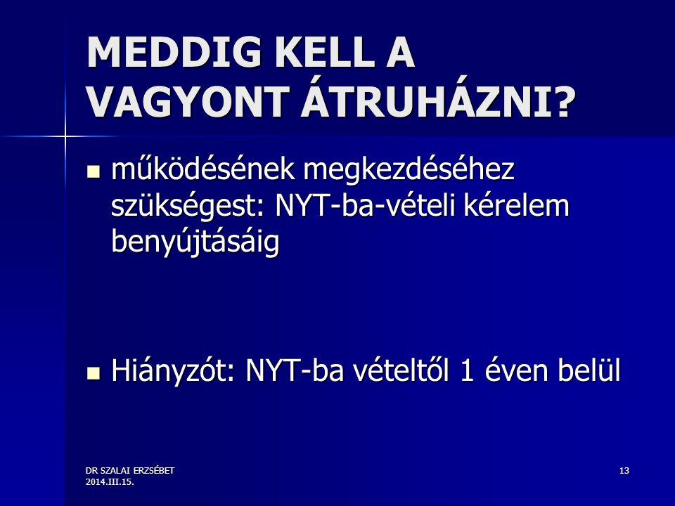 DR SZALAI ERZSÉBET 2014.III.15. 13 MEDDIG KELL A VAGYONT ÁTRUHÁZNI.