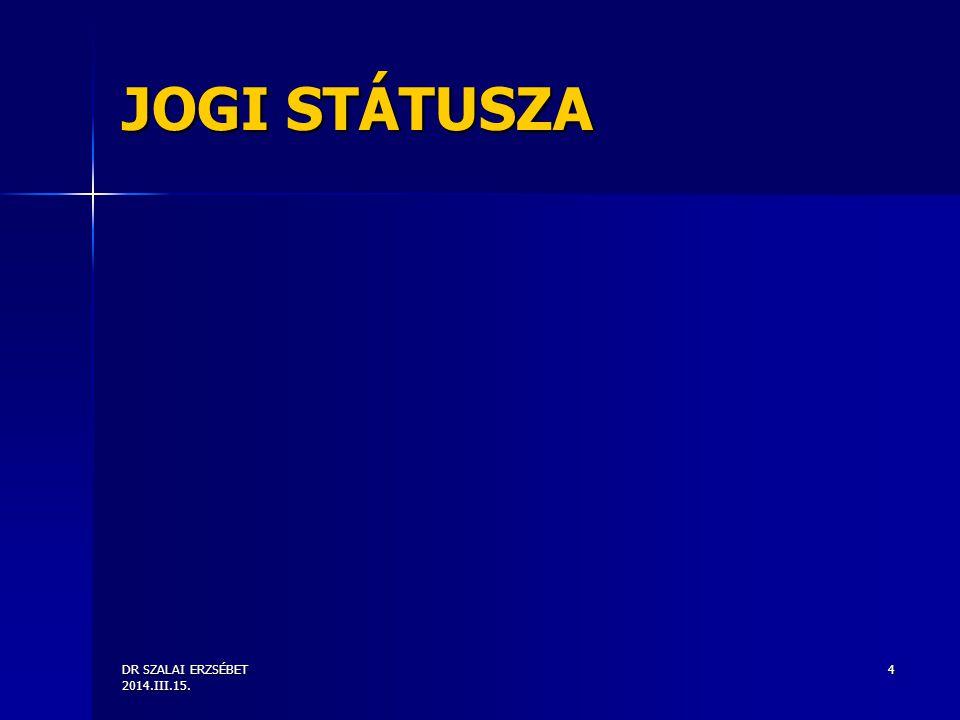 DR SZALAI ERZSÉBET 2014.III.15. 4 JOGI STÁTUSZA