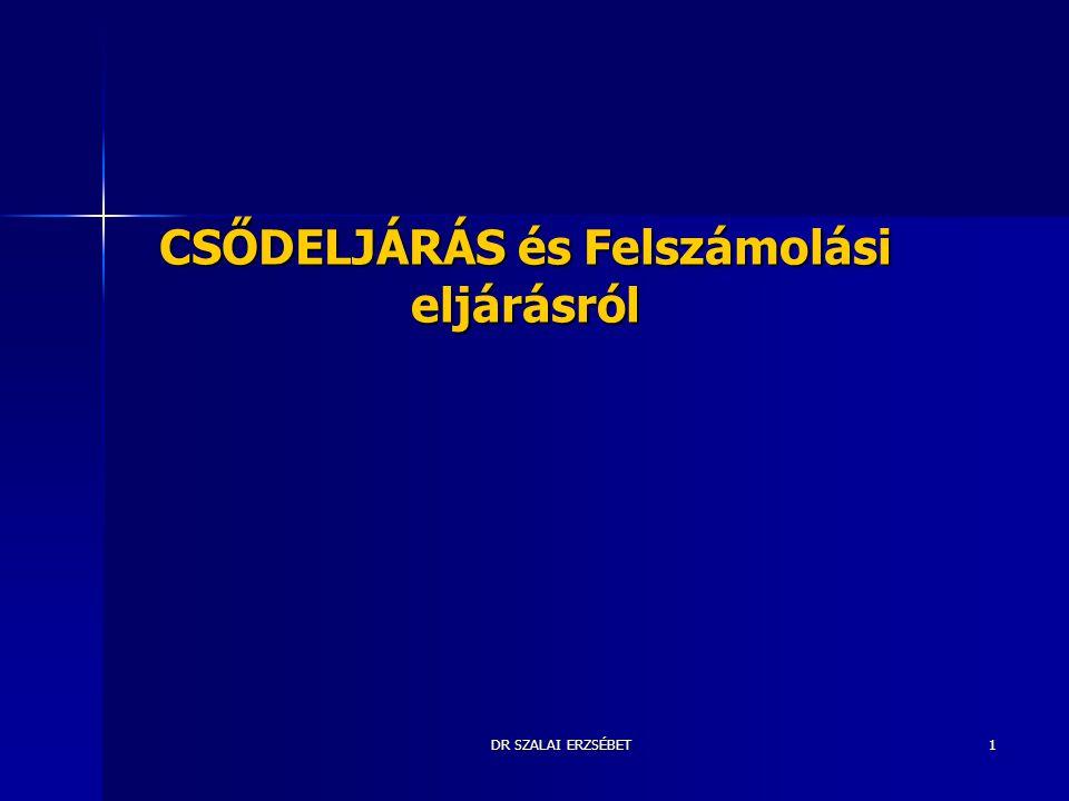 DR SZALAI ERZSÉBET1 CSŐDELJÁRÁS és Felszámolási eljárásról