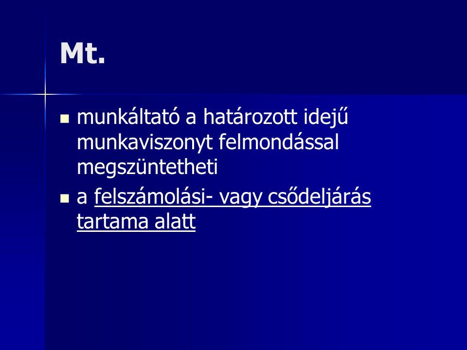 Mt. munkáltató a határozott idejű munkaviszonyt felmondással megszüntetheti a felszámolási- vagy csődeljárás tartama alatt