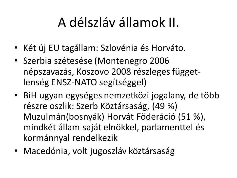 A délszláv államok II. Két új EU tagállam: Szlovénia és Horváto. Szerbia szétesése (Montenegro 2006 népszavazás, Koszovo 2008 részleges függet- lenség