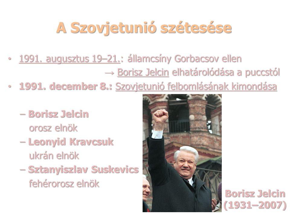A Szovjetunió szétesése 1991. augusztus 19–21.: államcsíny Gorbacsov ellen 1991. augusztus 19–21.: államcsíny Gorbacsov ellen → Borisz Jelcin elhatáro
