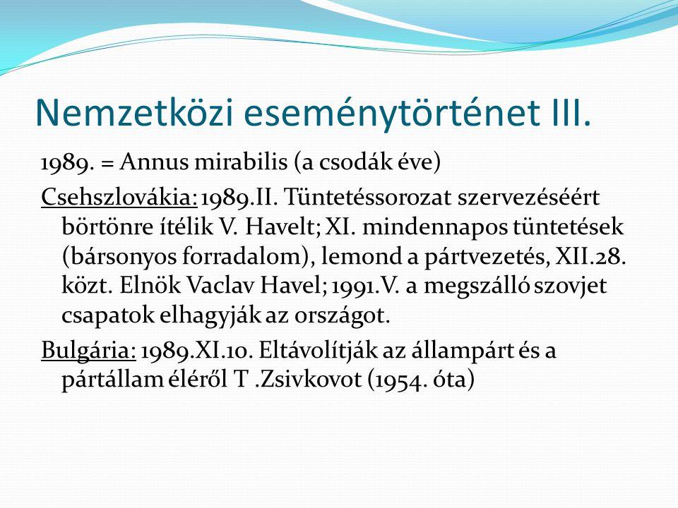 Nemzetközi eseménytörténet III. 1989. = Annus mirabilis (a csodák éve) Csehszlovákia: 1989.II. Tüntetéssorozat szervezéséért börtönre ítélik V. Havelt