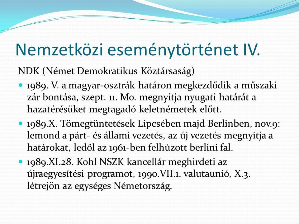 Nemzetközi eseménytörténet IV. NDK (Német Demokratikus Köztársaság) 1989. V. a magyar-osztrák határon megkezdődik a műszaki zár bontása, szept. 11. Mo