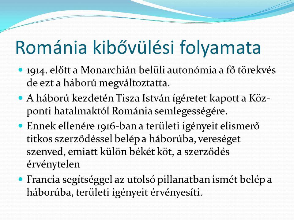 Románia kibővülési folyamata 1914. előtt a Monarchián belüli autonómia a fő törekvés de ezt a háború megváltoztatta. A háború kezdetén Tisza István íg