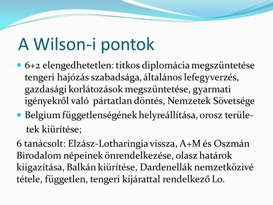 A Wilson-i pontok 6+2 elengedhetetlen: titkos diplomácia megszüntetése tengeri hajózás szabadsága, általános lefegyverzés, gazdasági korlátozások megs
