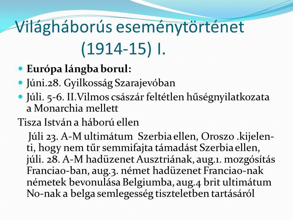 Világháborús eseménytörténet (1914-15) I. Európa lángba borul: Júni.28. Gyilkosság Szarajevóban Júli. 5-6. II.Vilmos császár feltétlen hűségnyilatkoza