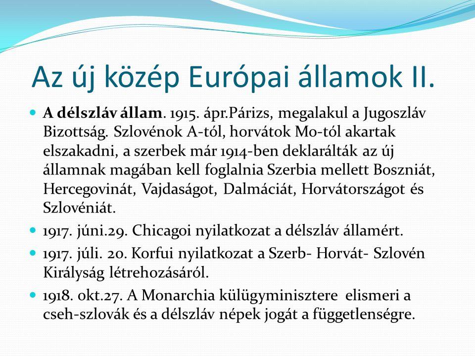 Az új közép Európai államok II. A délszláv állam. 1915. ápr.Párizs, megalakul a Jugoszláv Bizottság. Szlovénok A-tól, horvátok Mo-tól akartak elszakad