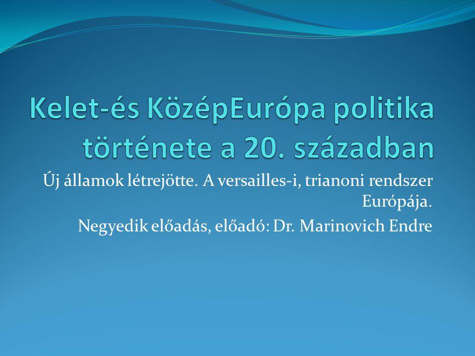 Új államok létrejötte. A versailles-i, trianoni rendszer Európája. Negyedik előadás, előadó: Dr. Marinovich Endre