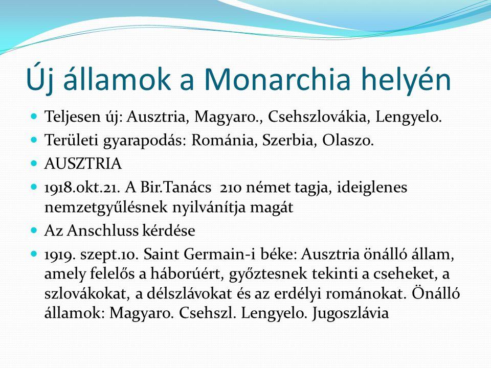 Új államok a Monarchia helyén Teljesen új: Ausztria, Magyaro., Csehszlovákia, Lengyelo. Területi gyarapodás: Románia, Szerbia, Olaszo. AUSZTRIA 1918.o