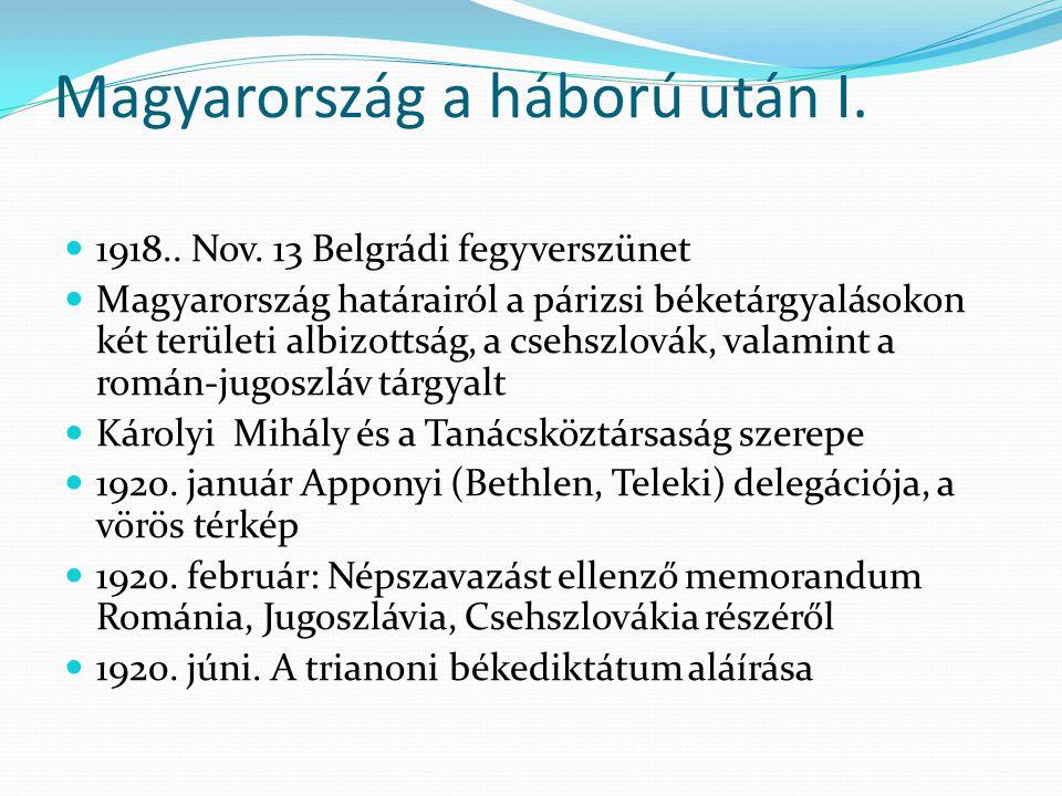 Magyarország a háború után I. 1918.. Nov. 13 Belgrádi fegyverszünet Magyarország határairól a párizsi béketárgyalásokon két területi albizottság, a cs