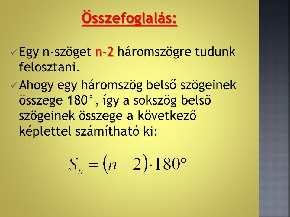 Összefoglalás: n-2 Egy n-szöget n-2 háromszögre tudunk felosztani.