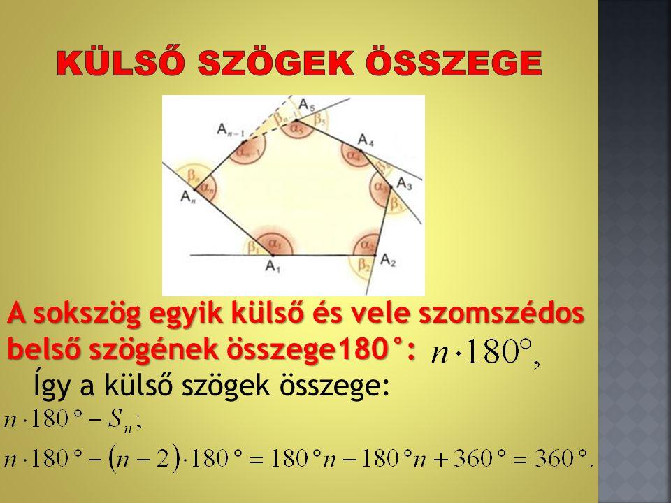 A sokszög egyik külső és vele szomszédos belső szögének összege180°: Így a külső szögek összege:
