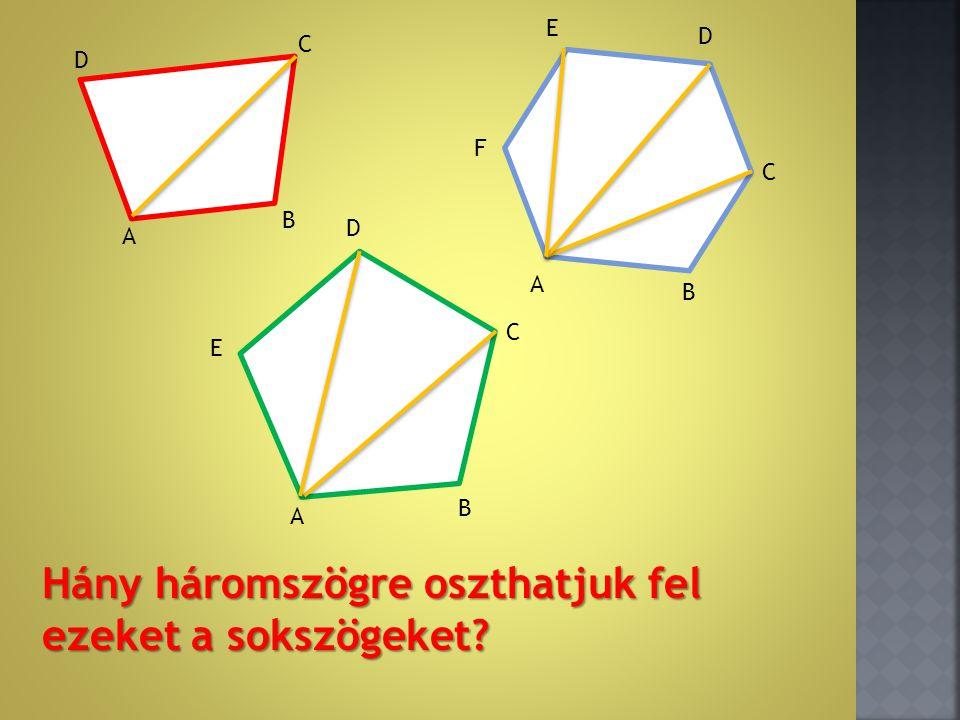 A B C D A B E D C B A E D C F Hány háromszögre oszthatjuk fel ezeket a sokszögeket