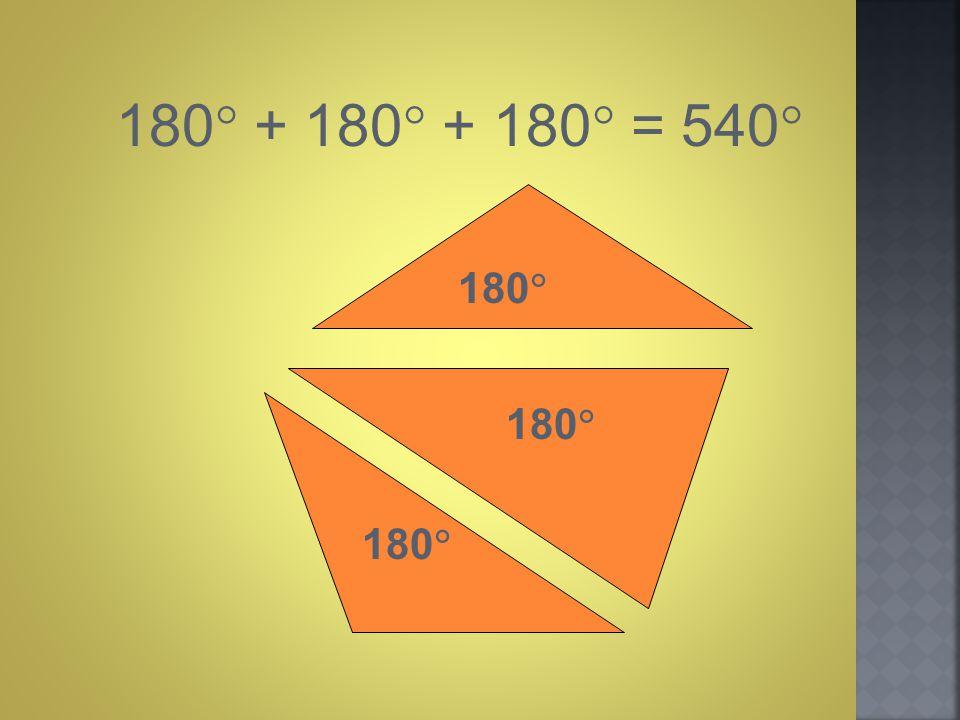 180  + 180  + 180  = 540  180 