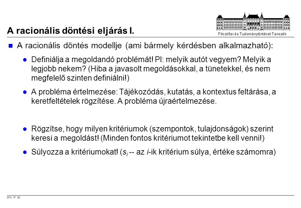 2014. 07. 28. A racionális döntési eljárás I. A racionális döntés modellje (ami bármely kérdésben alkalmazható): Definiálja a megoldandó problémát! Pl