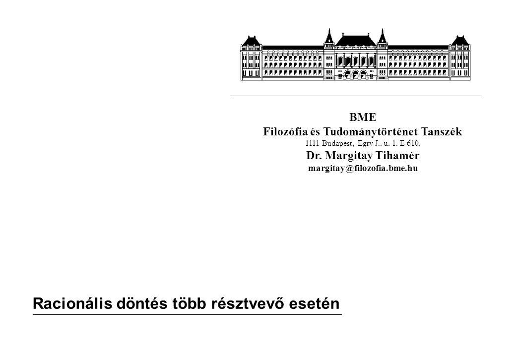 BME Filozófia és Tudománytörténet Tanszék 1111 Budapest, Egry J.. u. 1. E 610. Dr. Margitay Tihamér margitay@filozofia.bme.hu Racionális döntés több r
