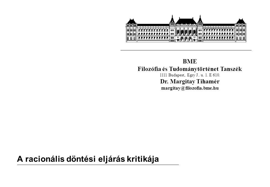 BME Filozófia és Tudománytörténet Tanszék 1111 Budapest, Egry J.. u. 1. E 610. Dr. Margitay Tihamér margitay@filozofia.bme.hu A racionális döntési elj