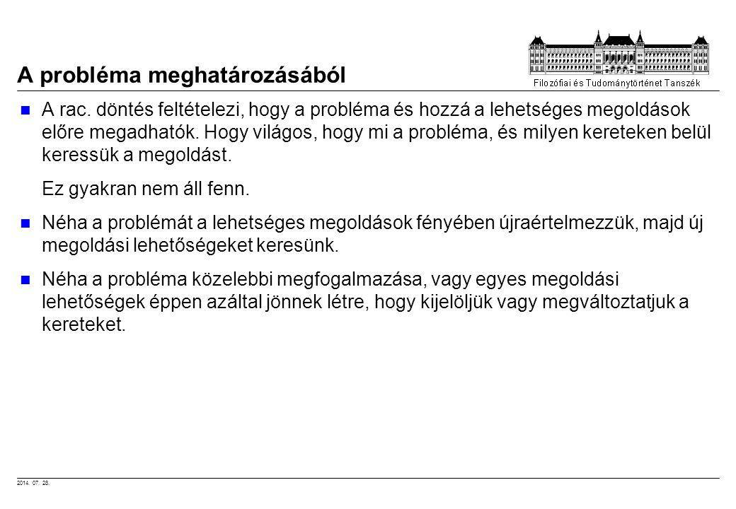 2014. 07. 28. A probléma meghatározásából A rac. döntés feltételezi, hogy a probléma és hozzá a lehetséges megoldások előre megadhatók. Hogy világos,