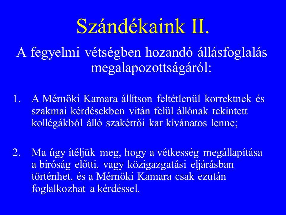 Szándékaink II. A fegyelmi vétségben hozandó állásfoglalás megalapozottságáról: 1.A Mérnöki Kamara állítson feltétlenül korrektnek és szakmai kérdések